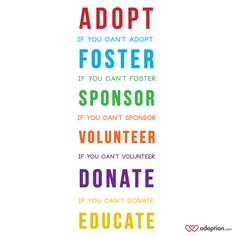 Adopt, Foster, Sponsor, Volunteer, Donate, Educate